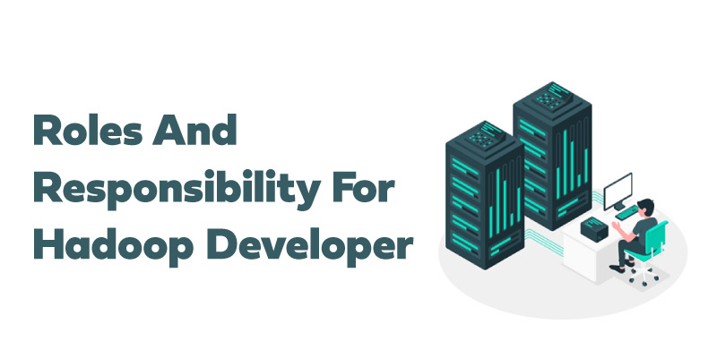 Roles and Responsibility for Hadoop Developer