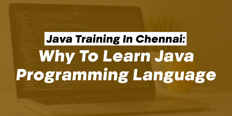 Java Training in Chennai: Why to Learn Java Programming Language