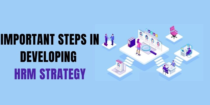 Important Steps In Developing HRM Strategy